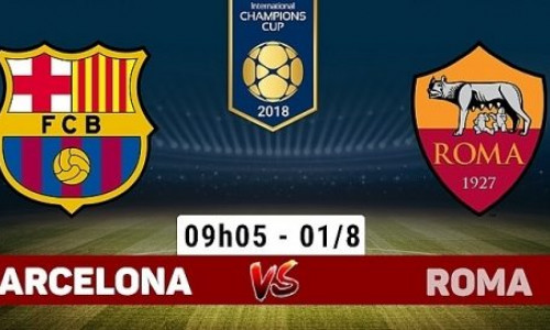 Soi kèo Barcelona vs AS Roma 9h05, ngày 1/8