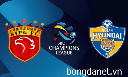 Kèo nhà cái Shanghai SIPG vs Ulsan – Soi kèo bóng đá 17h00 ngày 21/5/2019