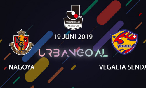 Kèo nhà cái Nagoya Grampus vs Vegalta Sendai – Soi kèo bóng đá 17h00 ngày 19/6/2019