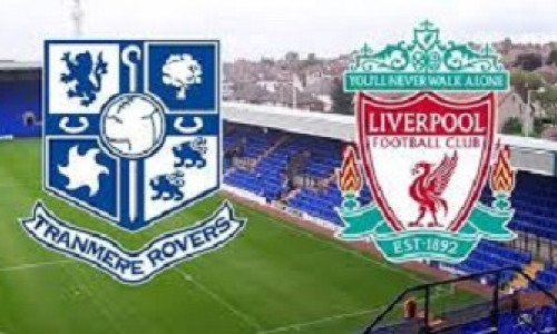 Link sopcast, acestream Tranmere vs Liverpool, 01h30 ngày 12/7/2019